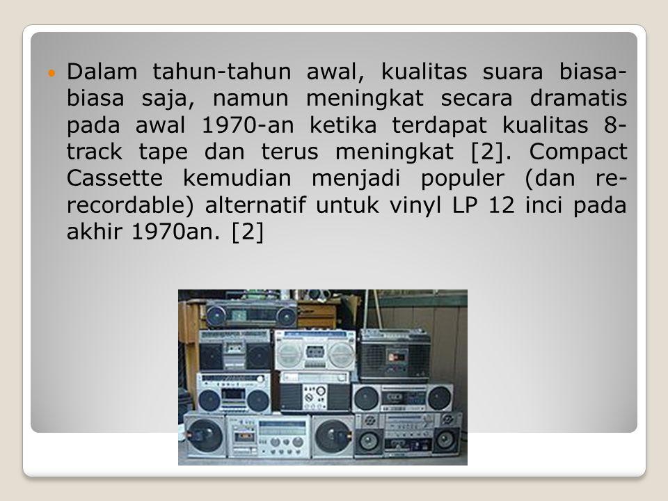 Dalam tahun-tahun awal, kualitas suara biasa- biasa saja, namun meningkat secara dramatis pada awal 1970-an ketika terdapat kualitas 8- track tape dan terus meningkat [2].